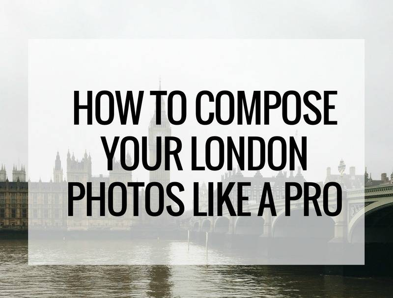 How To Compose Your London Photos Like a PRO