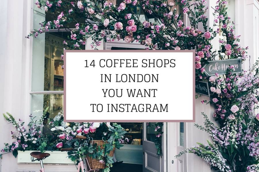 14 Coffee Shops In London You Want to Instagram